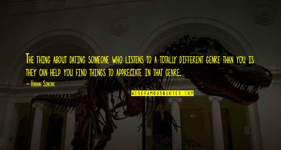 Appreciate The Things Quotes By Hannah Simone: The thing about dating someone who listens to