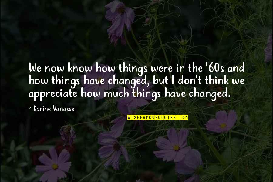Appreciate The Things Quotes By Karine Vanasse: We now know how things were in the
