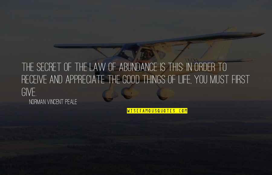 Appreciate The Things Quotes By Norman Vincent Peale: The secret of the law of abundance is
