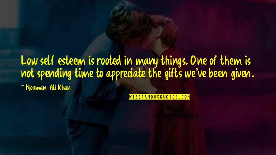 Appreciate The Things Quotes By Nouman Ali Khan: Low self esteem is rooted in many things.