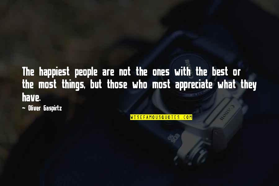 Appreciate The Things Quotes By Oliver Gaspirtz: The happiest people are not the ones with