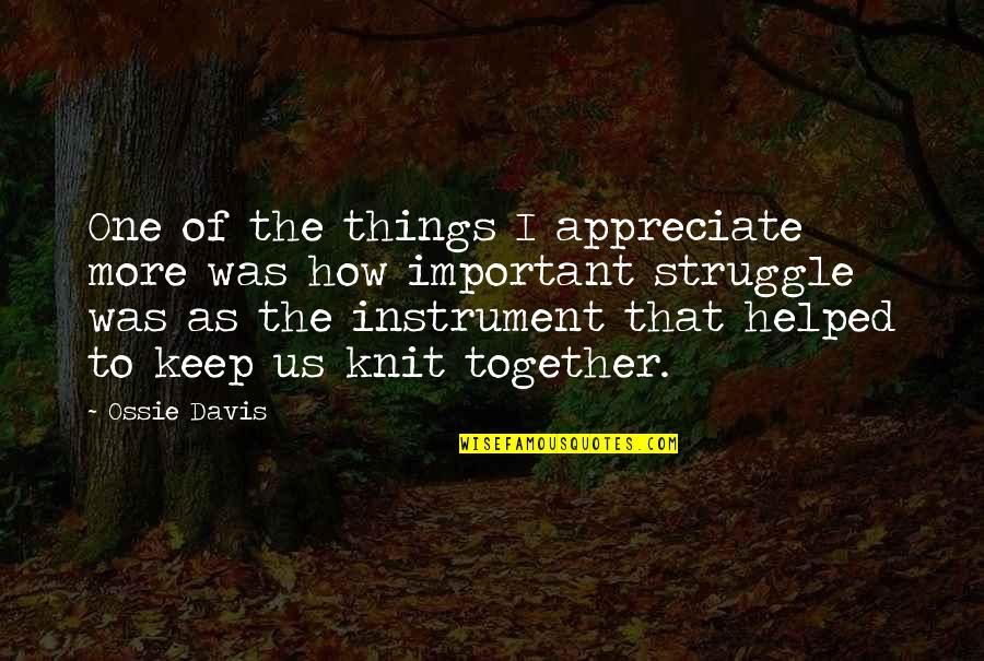 Appreciate The Things Quotes By Ossie Davis: One of the things I appreciate more was