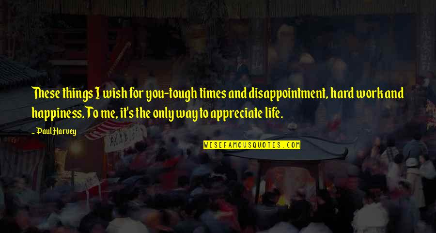 Appreciate The Things Quotes By Paul Harvey: These things I wish for you-tough times and