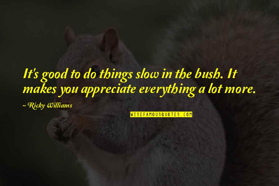 Appreciate The Things Quotes By Ricky Williams: It's good to do things slow in the