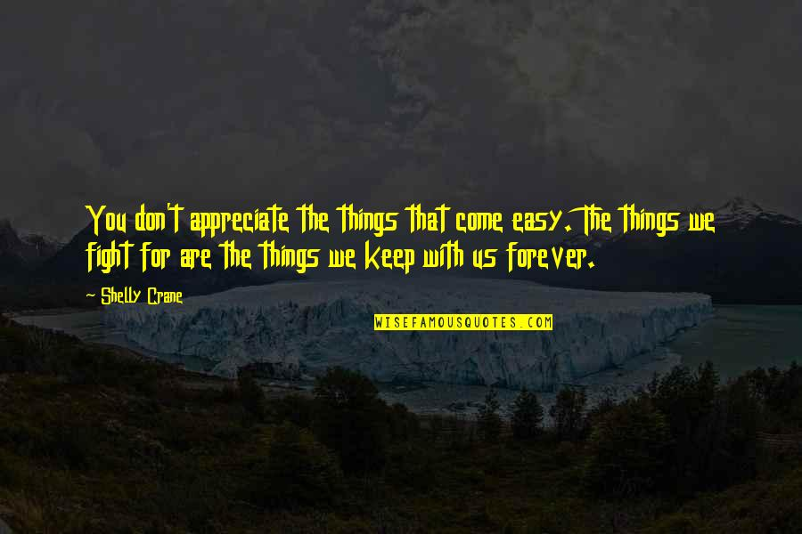 Appreciate The Things Quotes By Shelly Crane: You don't appreciate the things that come easy.