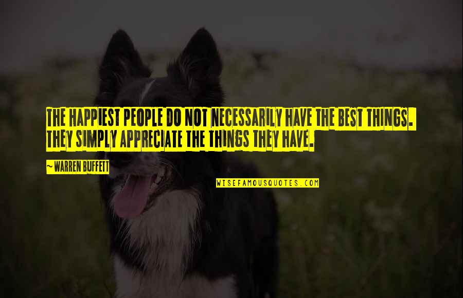 Appreciate The Things Quotes By Warren Buffett: The Happiest people DO NOT necessarily have the
