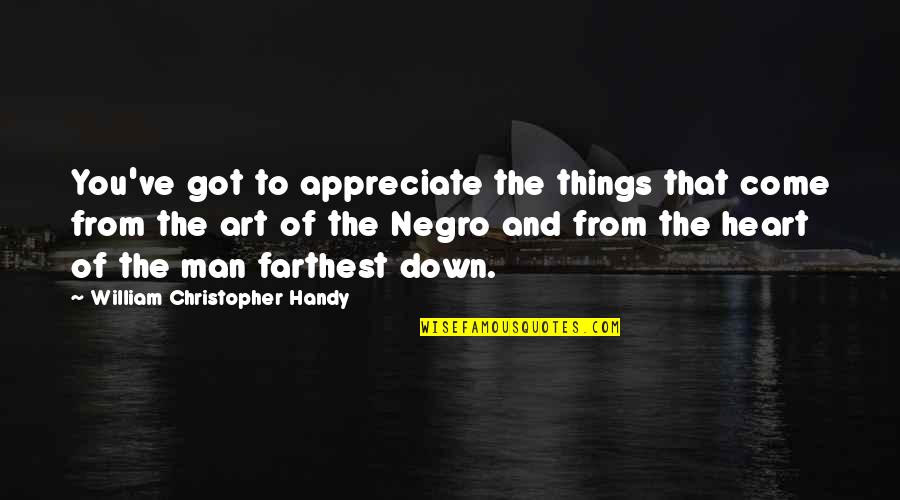 Appreciate The Things Quotes By William Christopher Handy: You've got to appreciate the things that come