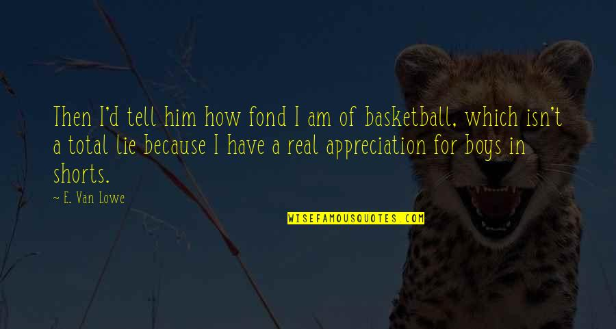 Appreciation For Him Quotes By E. Van Lowe: Then I'd tell him how fond I am