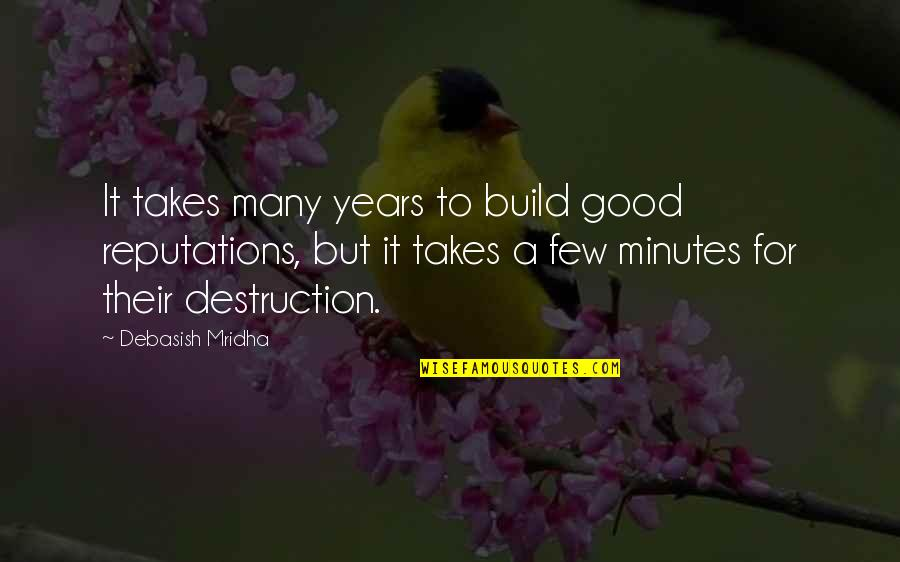 Appreciation For Teachers Quotes By Debasish Mridha: It takes many years to build good reputations,