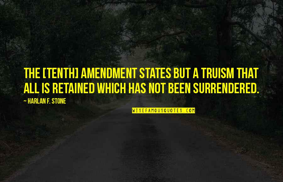 Appreciation For Teachers Quotes By Harlan F. Stone: The [tenth] amendment states but a truism that