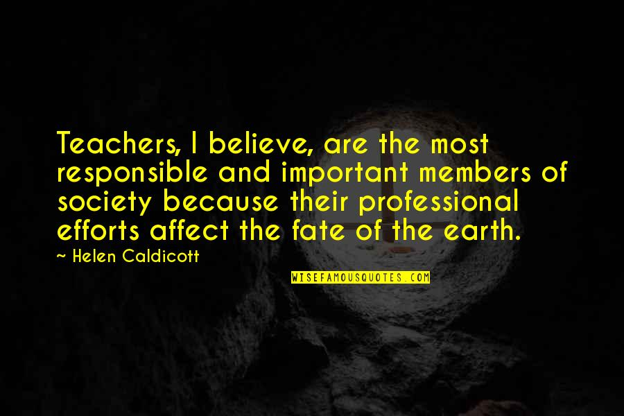 Appreciation For Teachers Quotes By Helen Caldicott: Teachers, I believe, are the most responsible and