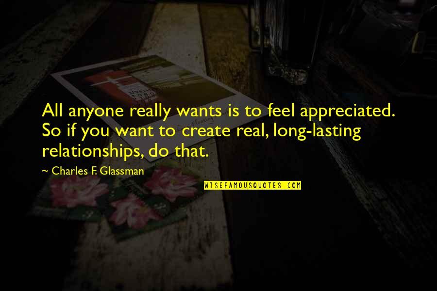 Appreciation In Relationships Quotes By Charles F. Glassman: All anyone really wants is to feel appreciated.