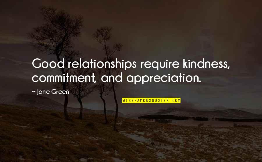 Appreciation In Relationships Quotes By Jane Green: Good relationships require kindness, commitment, and appreciation.