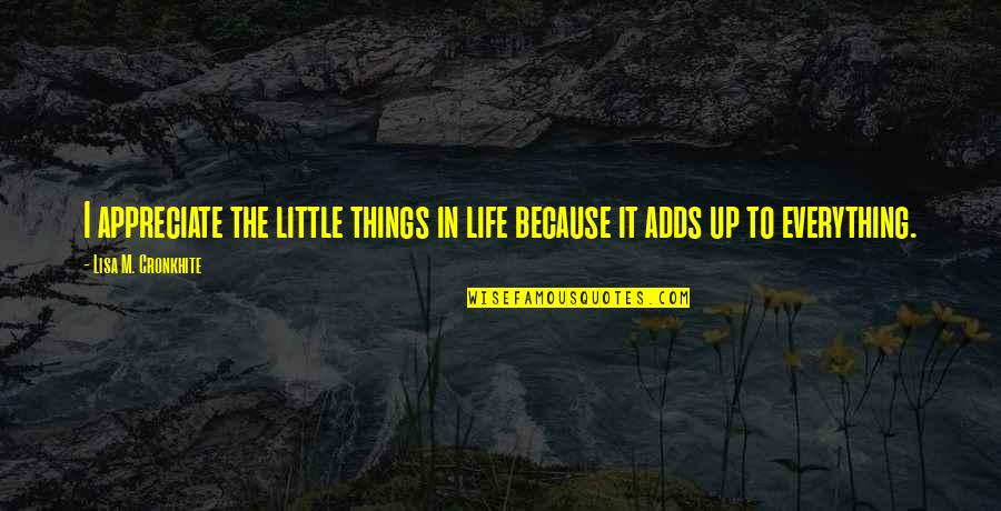 Appreciation Of Little Things In Life Quotes By Lisa M. Cronkhite: I appreciate the little things in life because