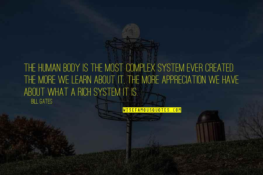 Appreciation Of What You Have Quotes By Bill Gates: The human body is the most complex system