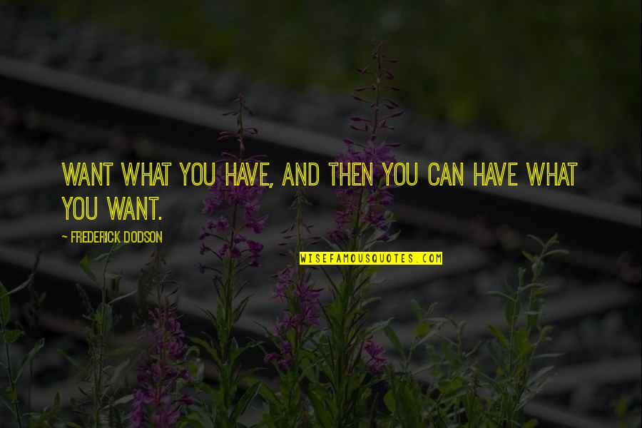 Appreciation Of What You Have Quotes By Frederick Dodson: Want what you have, and then you can