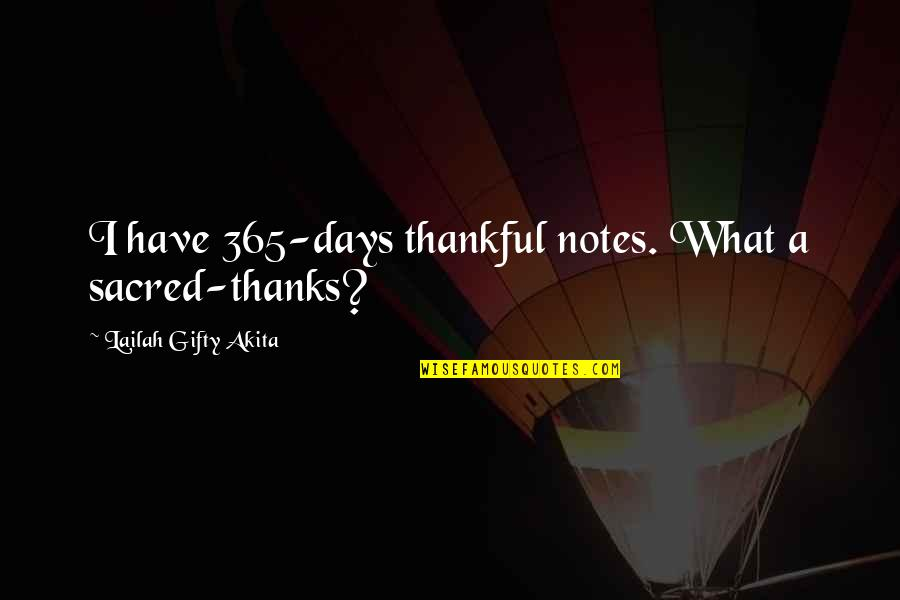 Appreciation Of What You Have Quotes By Lailah Gifty Akita: I have 365-days thankful notes. What a sacred-thanks?