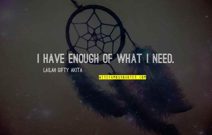 Appreciation Of What You Have Quotes By Lailah Gifty Akita: I have enough of what I need.