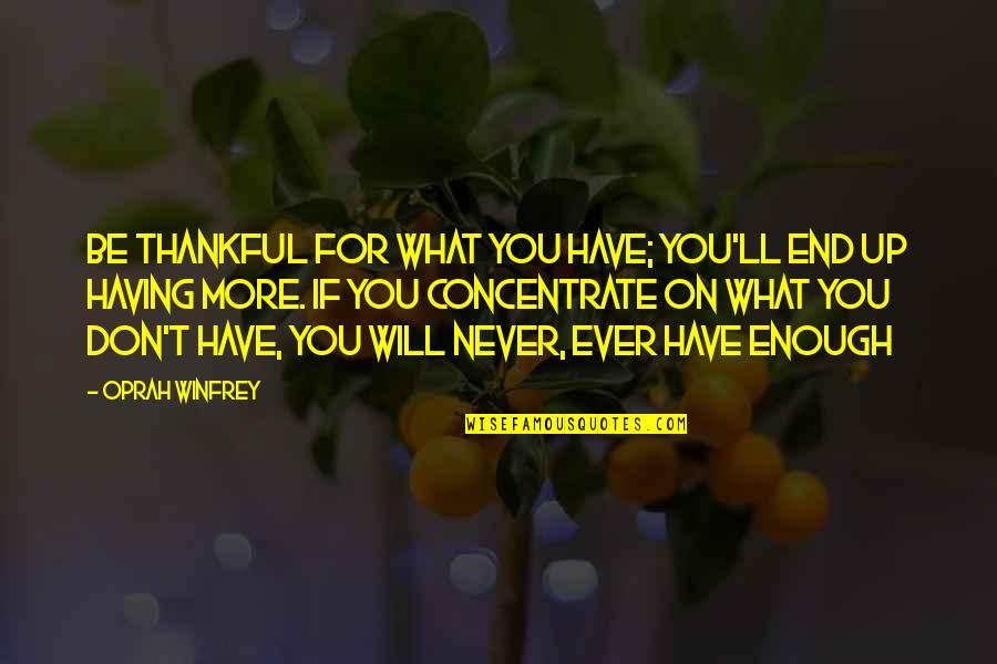 Appreciation Of What You Have Quotes By Oprah Winfrey: Be thankful for what you have; you'll end