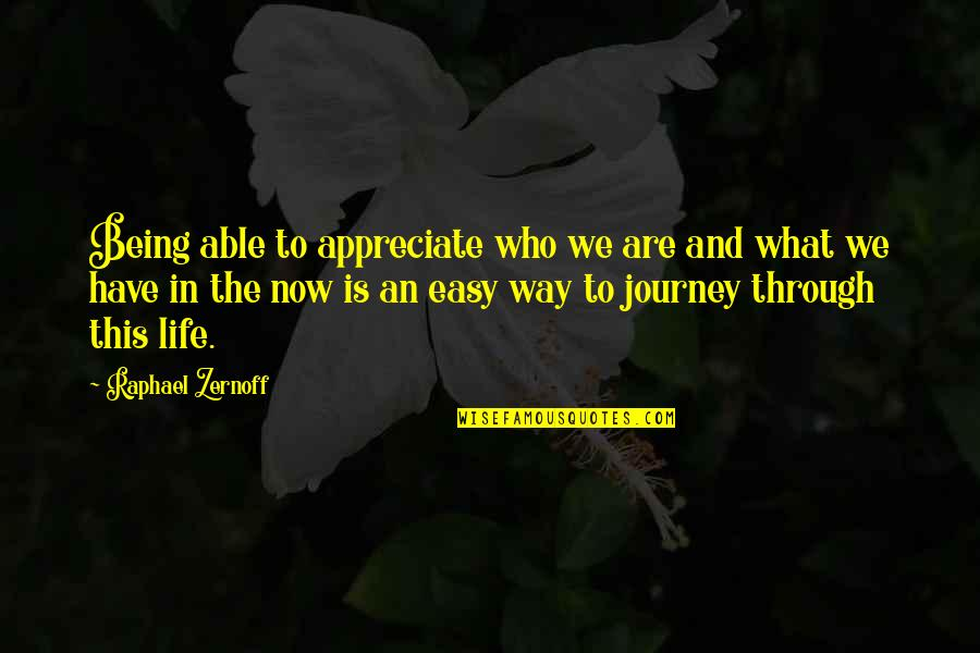 Appreciation Of What You Have Quotes By Raphael Zernoff: Being able to appreciate who we are and