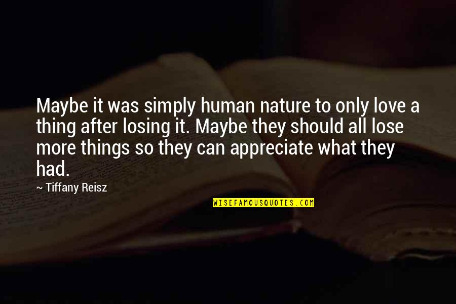 Appreciation Of What You Have Quotes By Tiffany Reisz: Maybe it was simply human nature to only