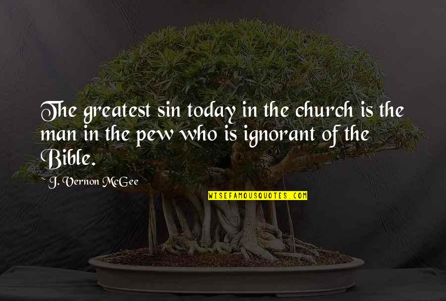 Approaching Death Quotes By J. Vernon McGee: The greatest sin today in the church is