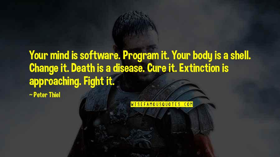 Approaching Death Quotes By Peter Thiel: Your mind is software. Program it. Your body