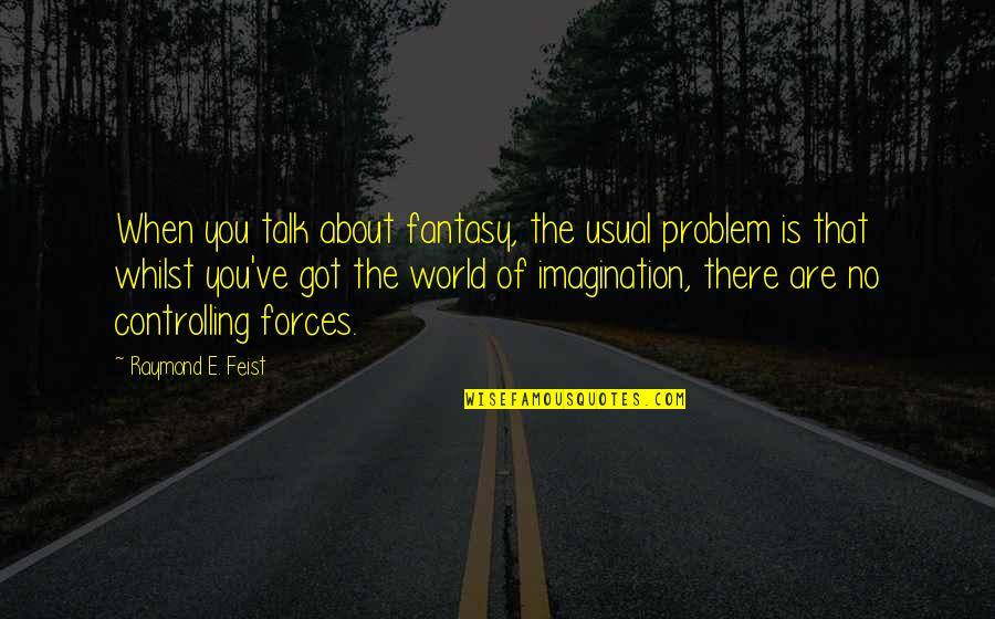 Approaching Death Quotes By Raymond E. Feist: When you talk about fantasy, the usual problem