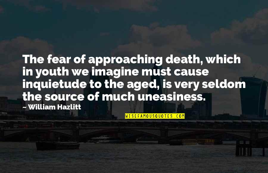 Approaching Death Quotes By William Hazlitt: The fear of approaching death, which in youth