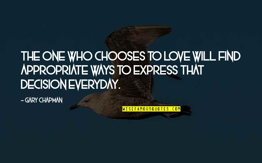 Appropriate Love Quotes By Gary Chapman: The one who chooses to love will find