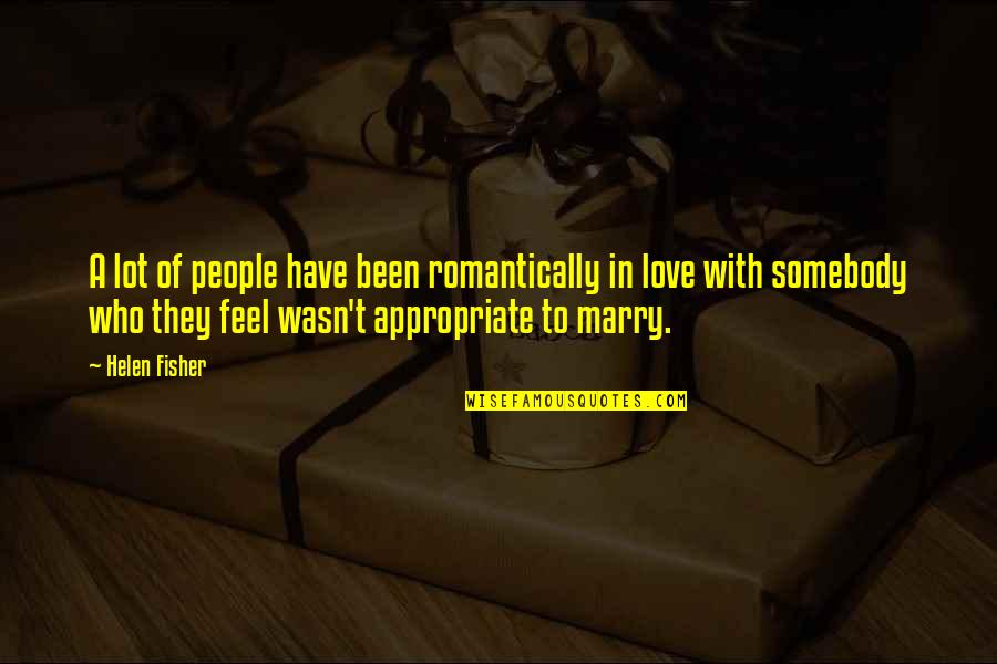 Appropriate Love Quotes By Helen Fisher: A lot of people have been romantically in