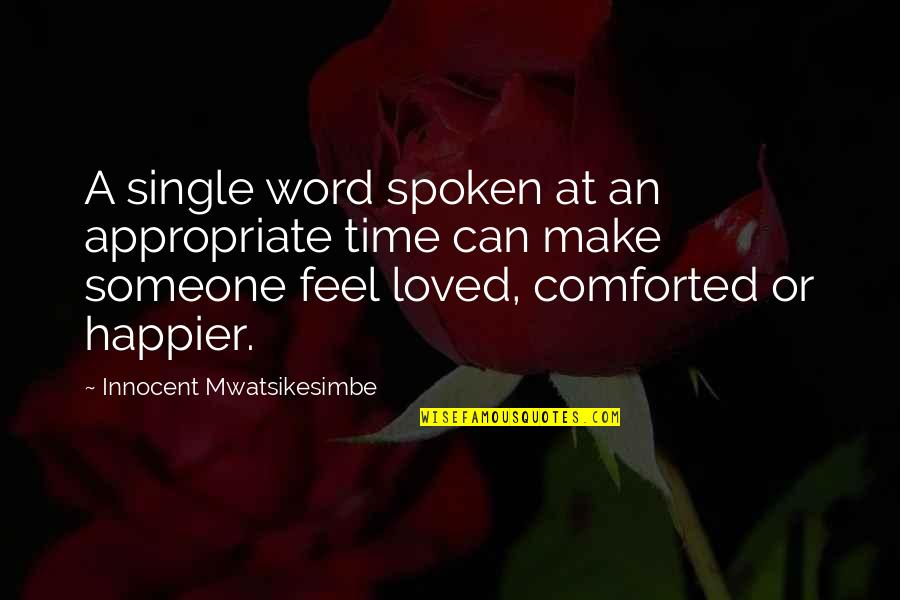 Appropriate Love Quotes By Innocent Mwatsikesimbe: A single word spoken at an appropriate time