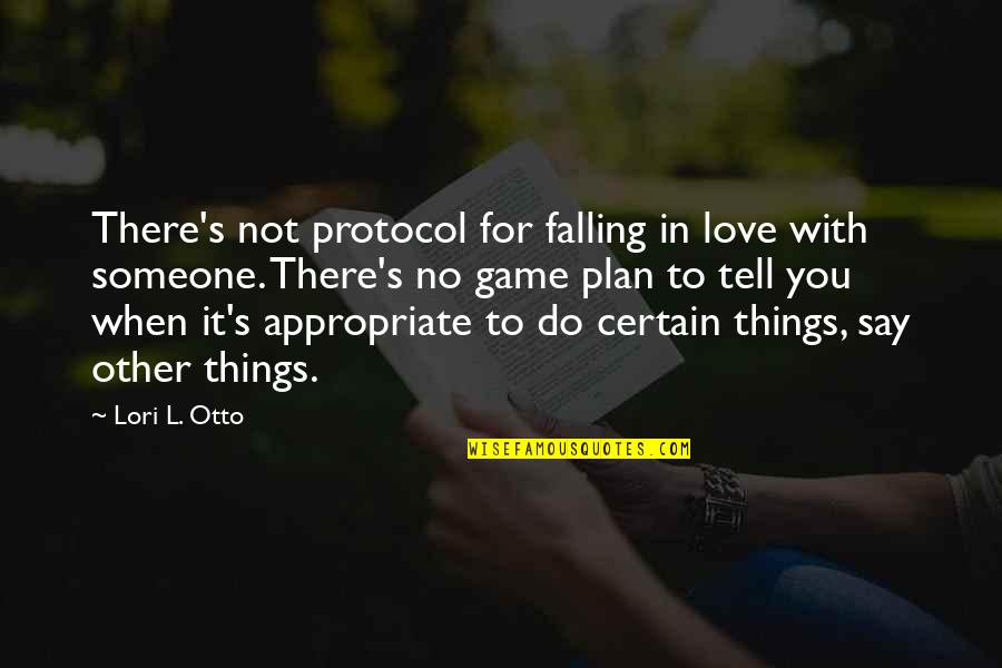 Appropriate Love Quotes By Lori L. Otto: There's not protocol for falling in love with