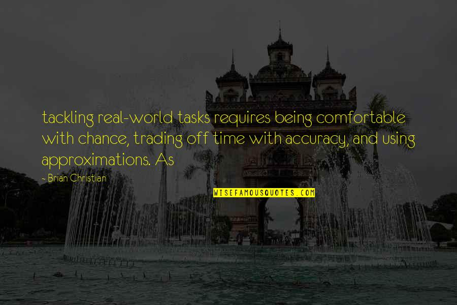 Approximations Quotes By Brian Christian: tackling real-world tasks requires being comfortable with chance,