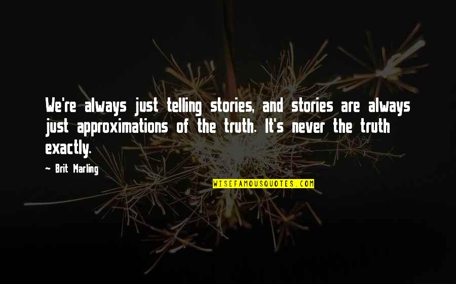 Approximations Quotes By Brit Marling: We're always just telling stories, and stories are