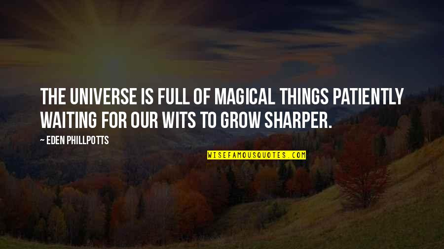 Approximations Quotes By Eden Phillpotts: The universe is full of magical things patiently