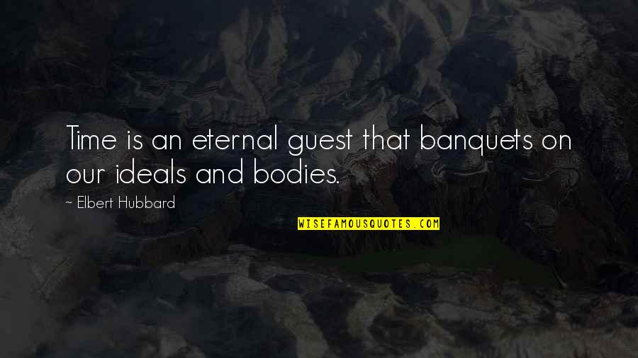Approximations Quotes By Elbert Hubbard: Time is an eternal guest that banquets on
