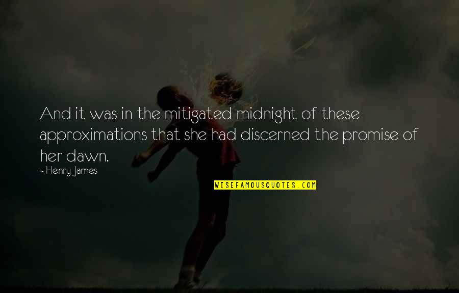 Approximations Quotes By Henry James: And it was in the mitigated midnight of