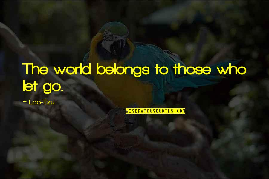 Approximations Quotes By Lao-Tzu: The world belongs to those who let go.
