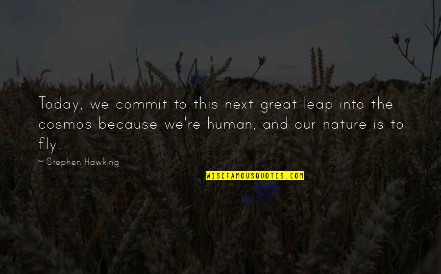 Approximations Quotes By Stephen Hawking: Today, we commit to this next great leap