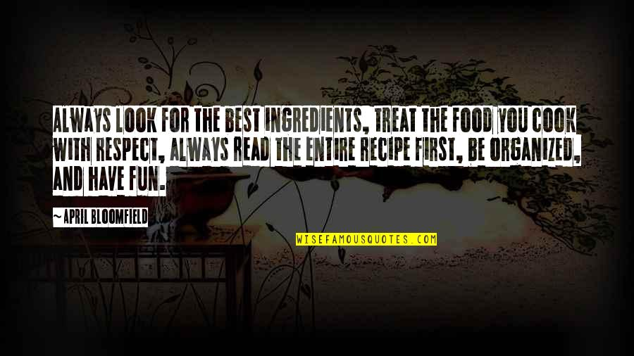 April First Quotes By April Bloomfield: Always look for the best ingredients, treat the