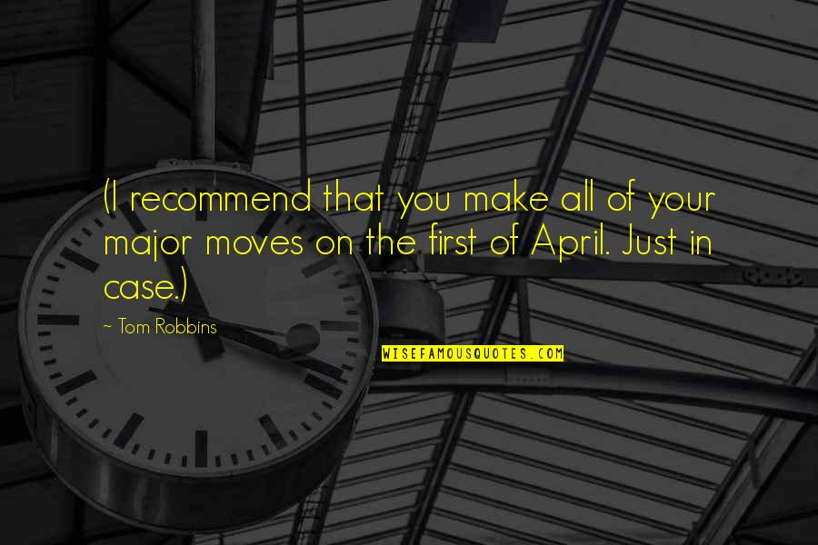 April First Quotes By Tom Robbins: (I recommend that you make all of your