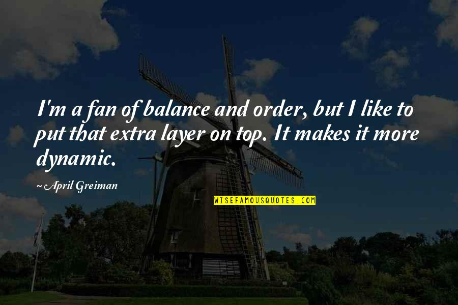 April Greiman Quotes By April Greiman: I'm a fan of balance and order, but