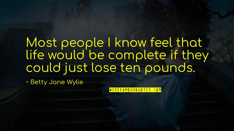 April Greiman Quotes By Betty Jane Wylie: Most people I know feel that life would