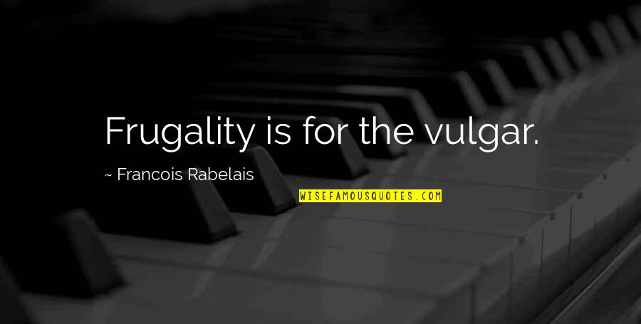 April Greiman Quotes By Francois Rabelais: Frugality is for the vulgar.