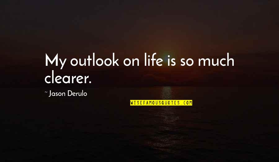April Greiman Quotes By Jason Derulo: My outlook on life is so much clearer.
