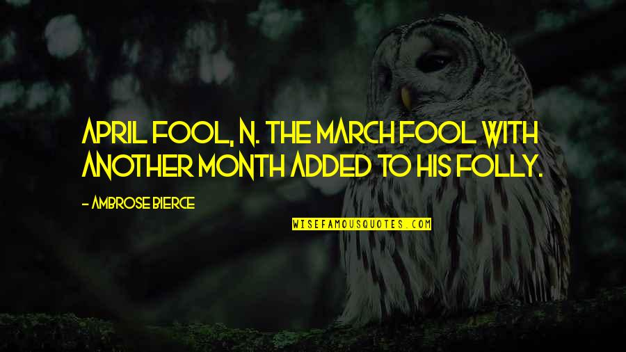 April Month Quotes By Ambrose Bierce: April fool, n. The March fool with another