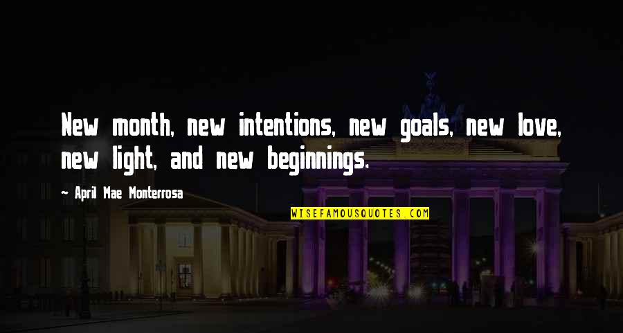 April Month Quotes By April Mae Monterrosa: New month, new intentions, new goals, new love,