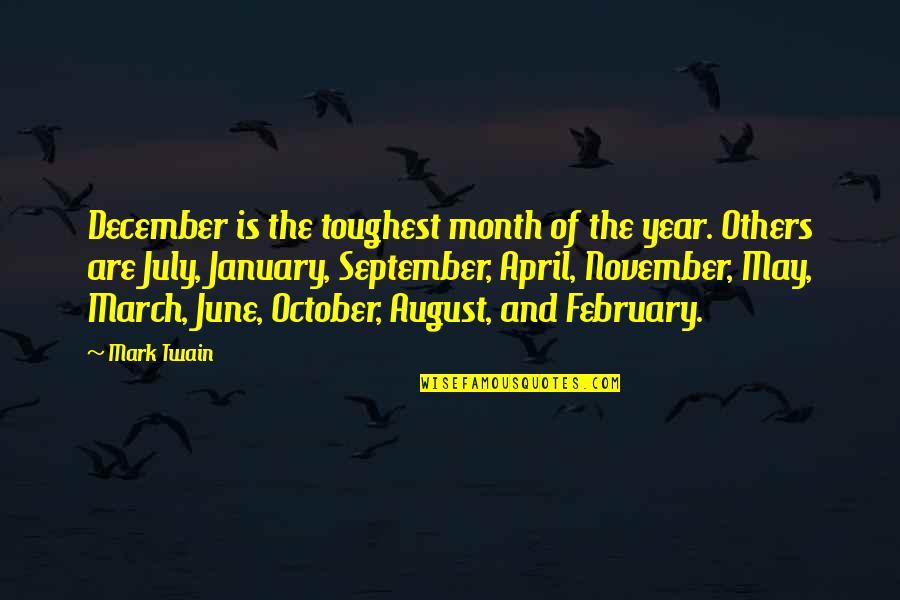 April Month Quotes By Mark Twain: December is the toughest month of the year.