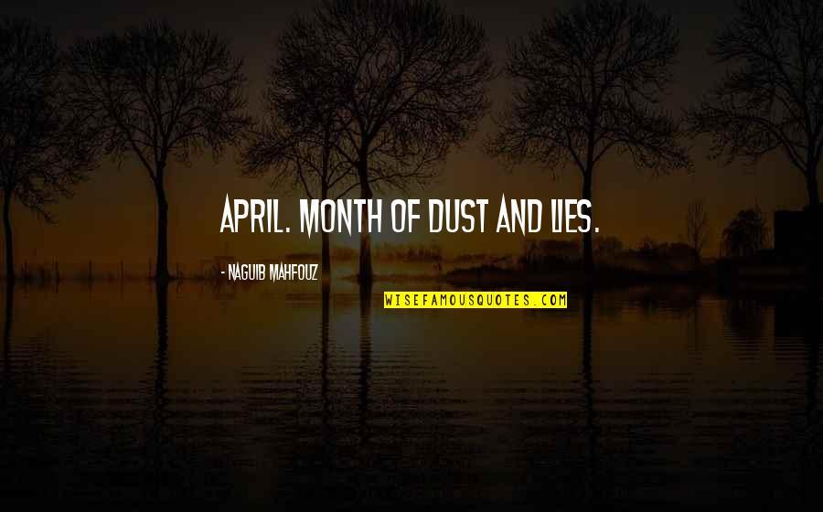 April Month Quotes By Naguib Mahfouz: April. Month of dust and lies.